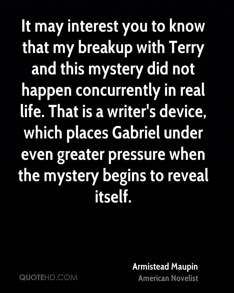 It may interest you to know that my breakup with Terry and this mystery did not happen concurrently in real life. That is a writer's device, which places Gabriel under even greater pressure when the mystery begins to reveal itself.
