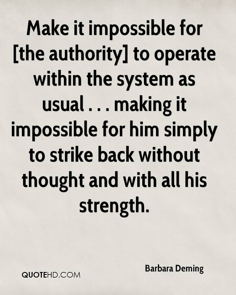 Make it impossible for [the authority] to operate within the system as usual . . . making it impossible for him simply to strike back without thought and with all his strength.