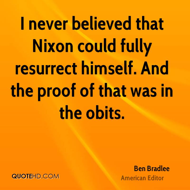 I never believed that Nixon could fully resurrect himself. And the proof of that was in the obits.