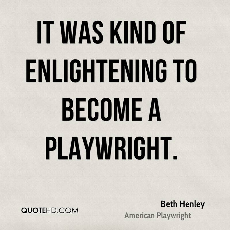 It was kind of enlightening to become a playwright.