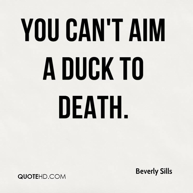 You can't aim a duck to death.