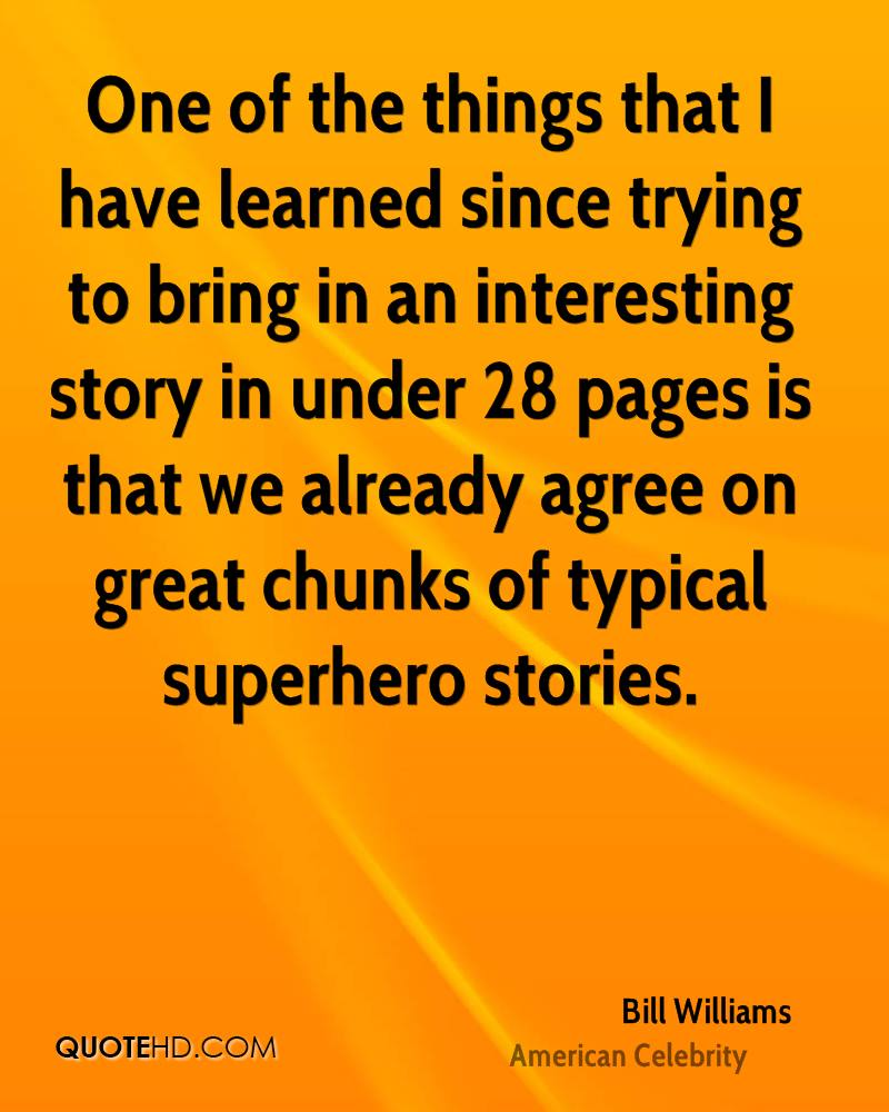 One of the things that I have learned since trying to bring in an interesting story in under 28 pages is that we already agree on great chunks of typical superhero stories.