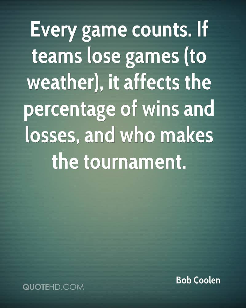 Every game counts. If teams lose games (to weather), it affects the percentage of wins and losses, and who makes the tournament.