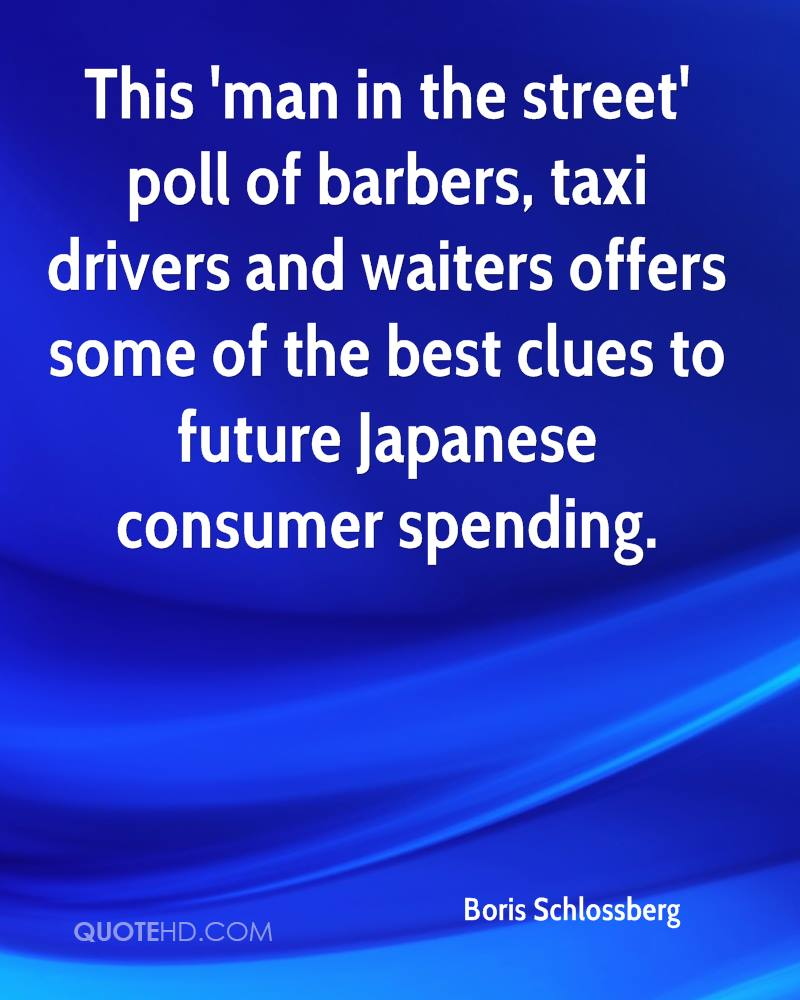 This 'man in the street' poll of barbers, taxi drivers and waiters offers some of the best clues to future Japanese consumer spending.