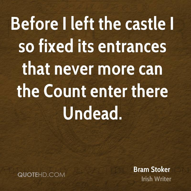 Before I left the castle I so fixed its entrances that never more can the Count enter there Undead.
