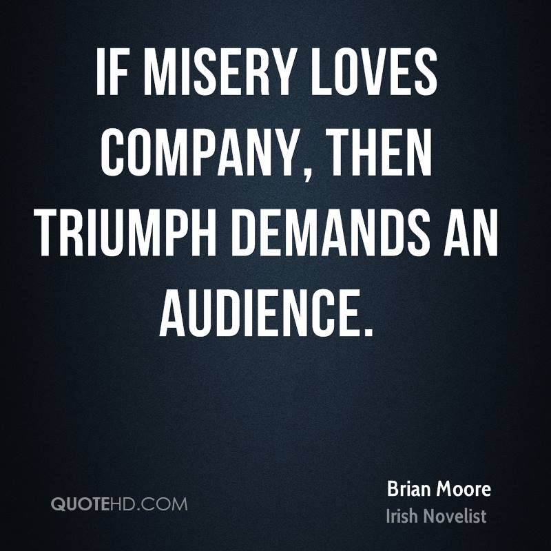 If misery loves company, then triumph demands an audience.