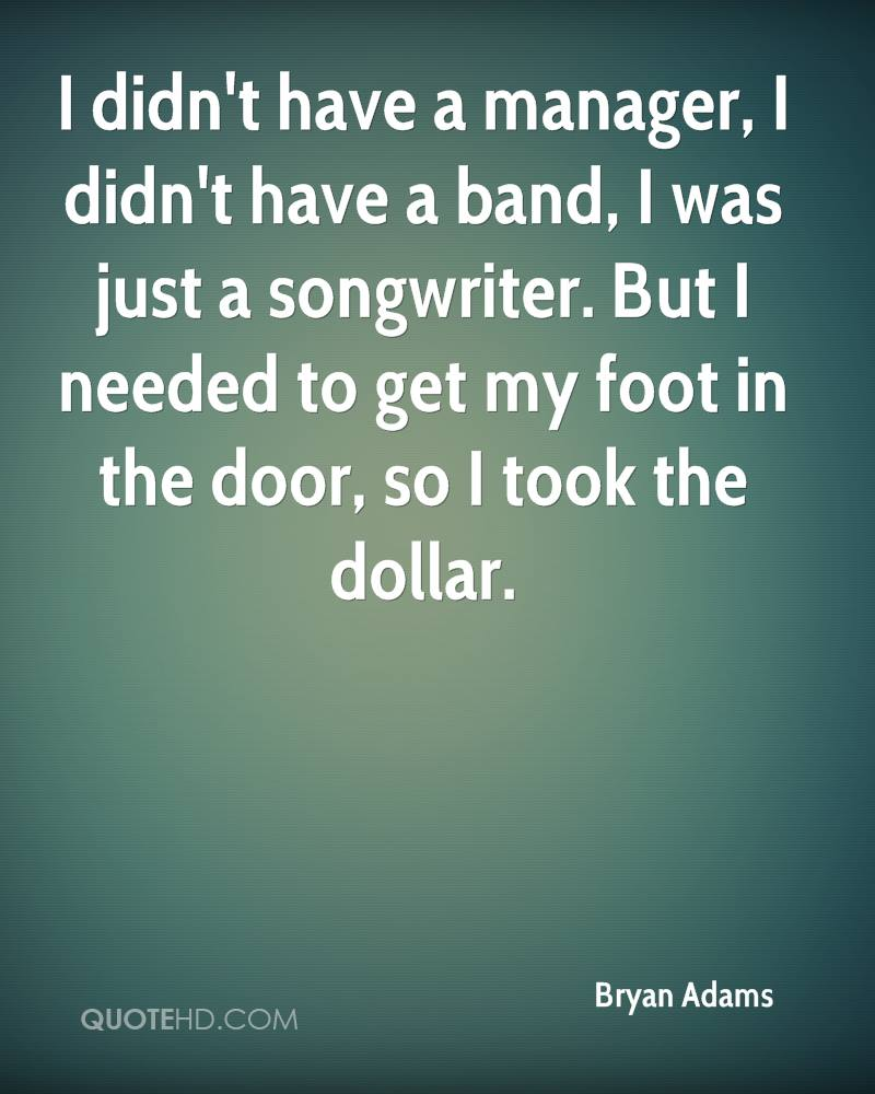 I didn't have a manager, I didn't have a band, I was just a songwriter. But I needed to get my foot in the door, so I took the dollar.