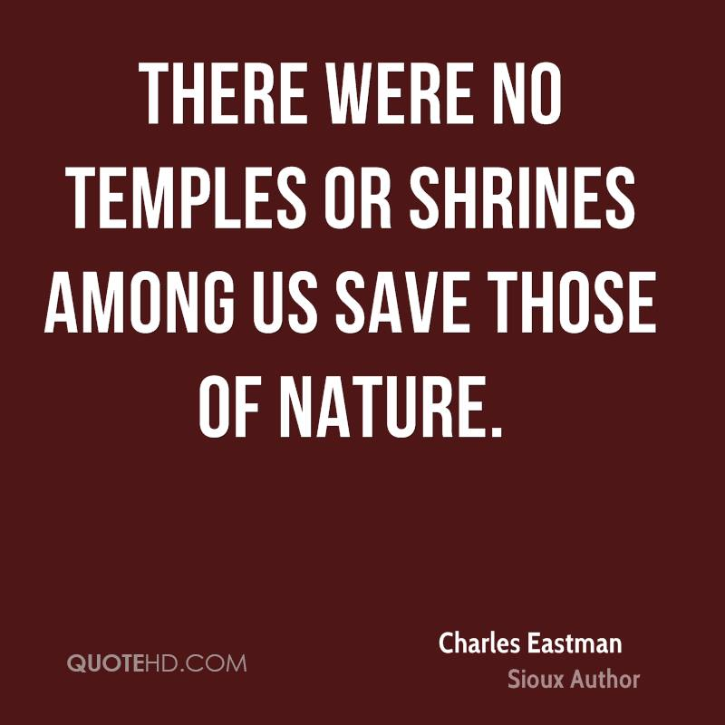 There were no temples or shrines among us save those of nature.