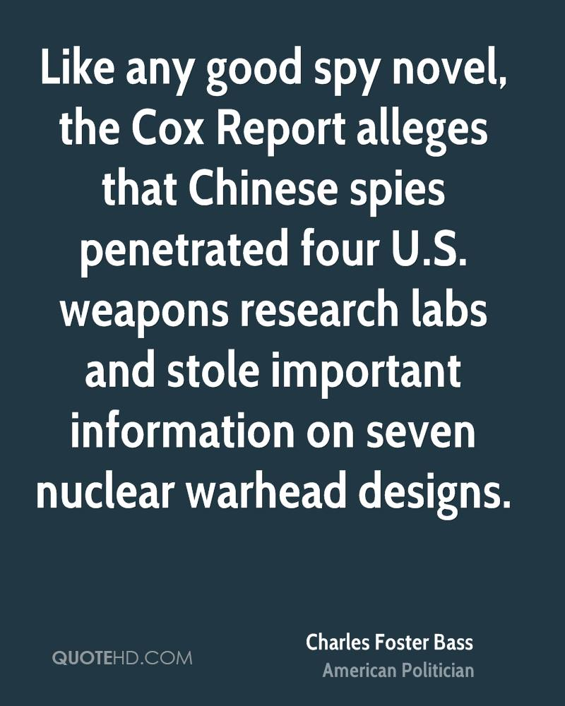 Like any good spy novel, the Cox Report alleges that Chinese spies penetrated four U.S. weapons research labs and stole important information on seven nuclear warhead designs.