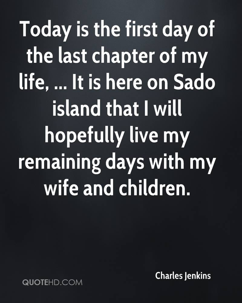 Today is the first day of the last chapter of my life, ... It is here on Sado island that I will hopefully live my remaining days with my wife and children.