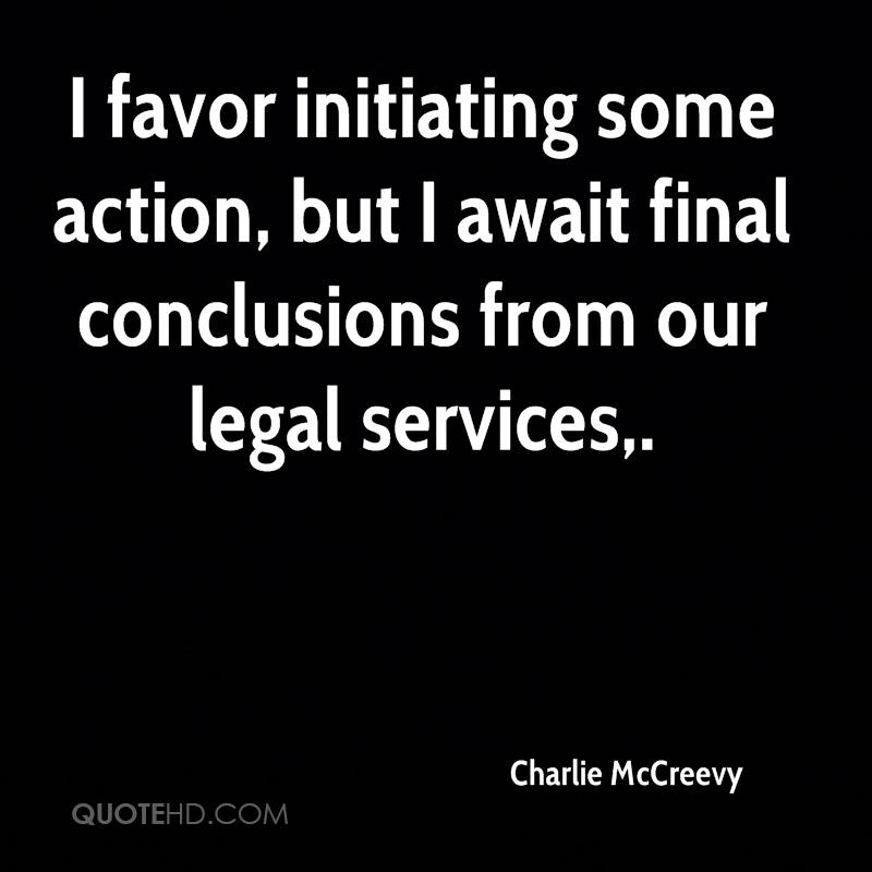 I favor initiating some action, but I await final conclusions from our legal services.