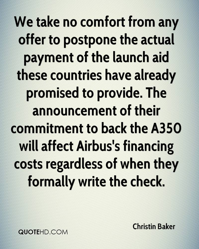 We take no comfort from any offer to postpone the actual payment of the launch aid these countries have already promised to provide. The announcement of their commitment to back the A350 will affect Airbus's financing costs regardless of when they formally write the check.