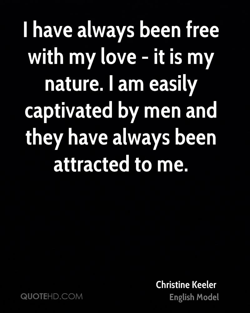 I have always been free with my love - it is my nature. I am easily captivated by men and they have always been attracted to me.