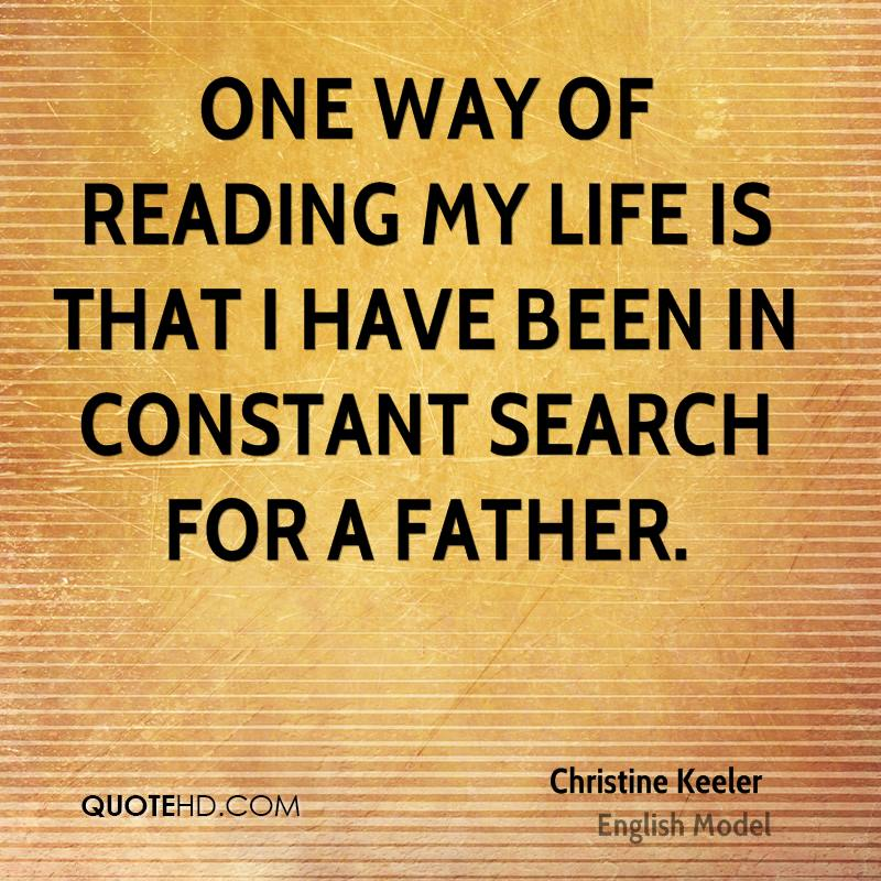One way of reading my life is that I have been in constant search for a father.