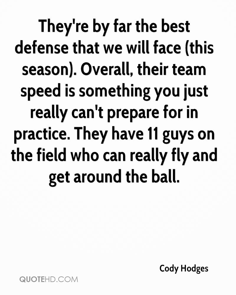 They're by far the best defense that we will face (this season). Overall, their team speed is something you just really can't prepare for in practice. They have 11 guys on the field who can really fly and get around the ball.