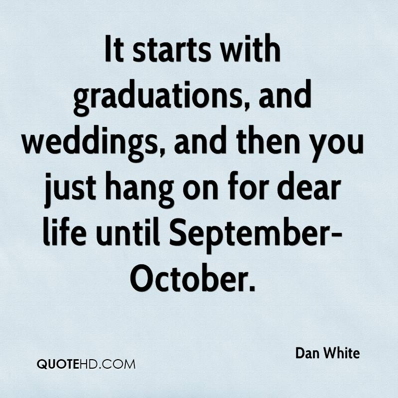 It starts with graduations, and weddings, and then you just hang on for dear life until September-October.