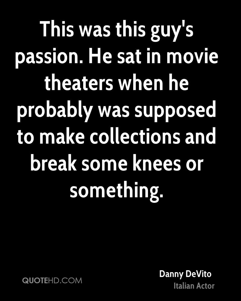 This was this guy's passion. He sat in movie theaters when he probably was supposed to make collections and break some knees or something.