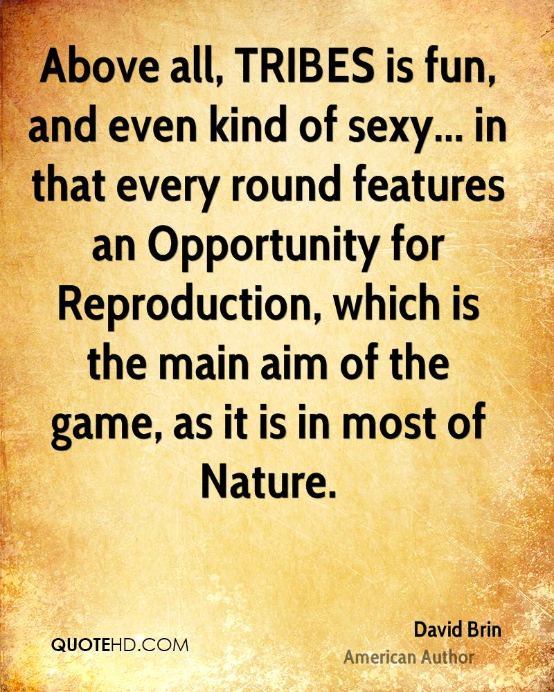 Above all, TRIBES is fun, and even kind of sexy... in that every round features an Opportunity for Reproduction, which is the main aim of the game, as it is in most of Nature.