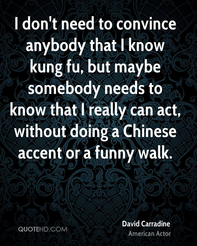 David carradine funny quotes quotehd i dont need to convince anybody that i know kung fu but maybe voltagebd Image collections