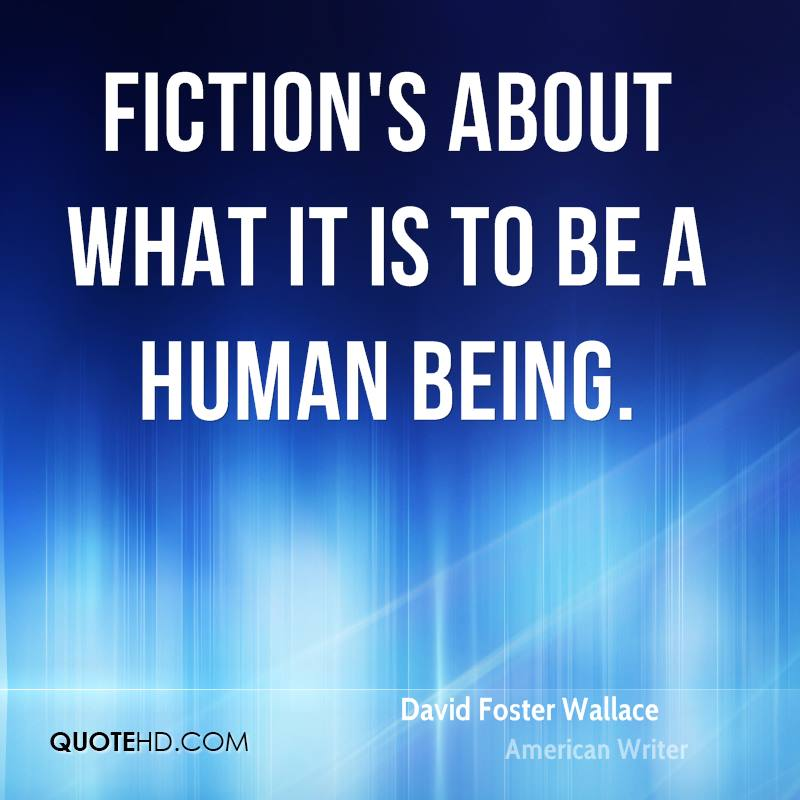 Fiction's about what it is to be a human being.