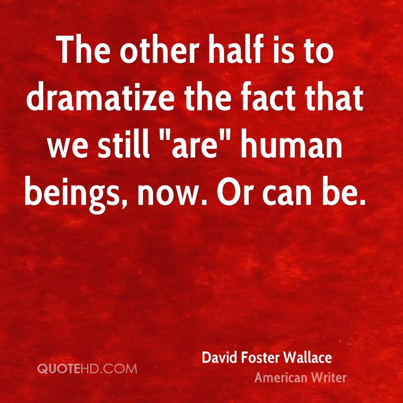 """The other half is to dramatize the fact that we still """"are"""" human beings, now. Or can be."""