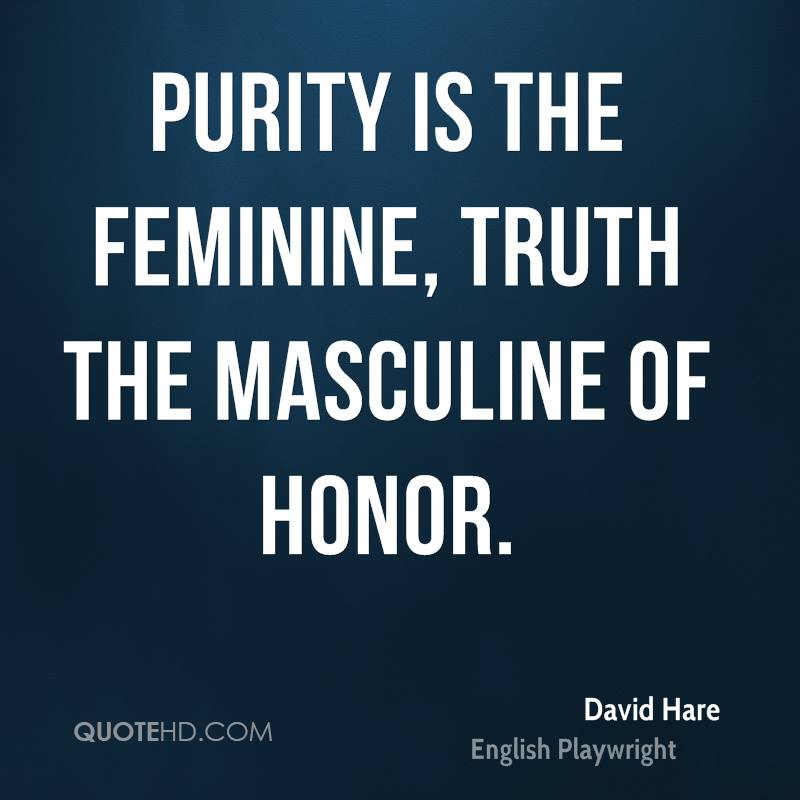 Purity is the feminine, truth the masculine of honor.