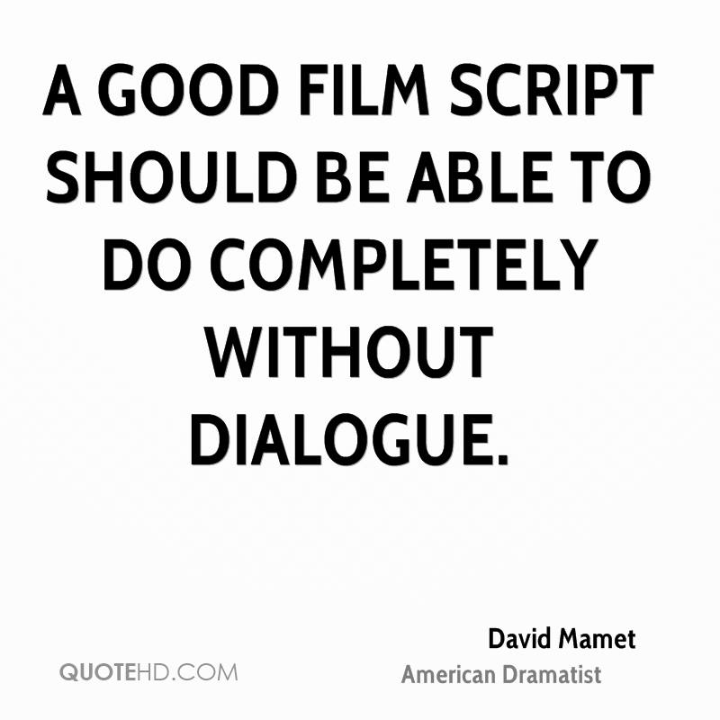 A good film script should be able to do completely without dialogue.