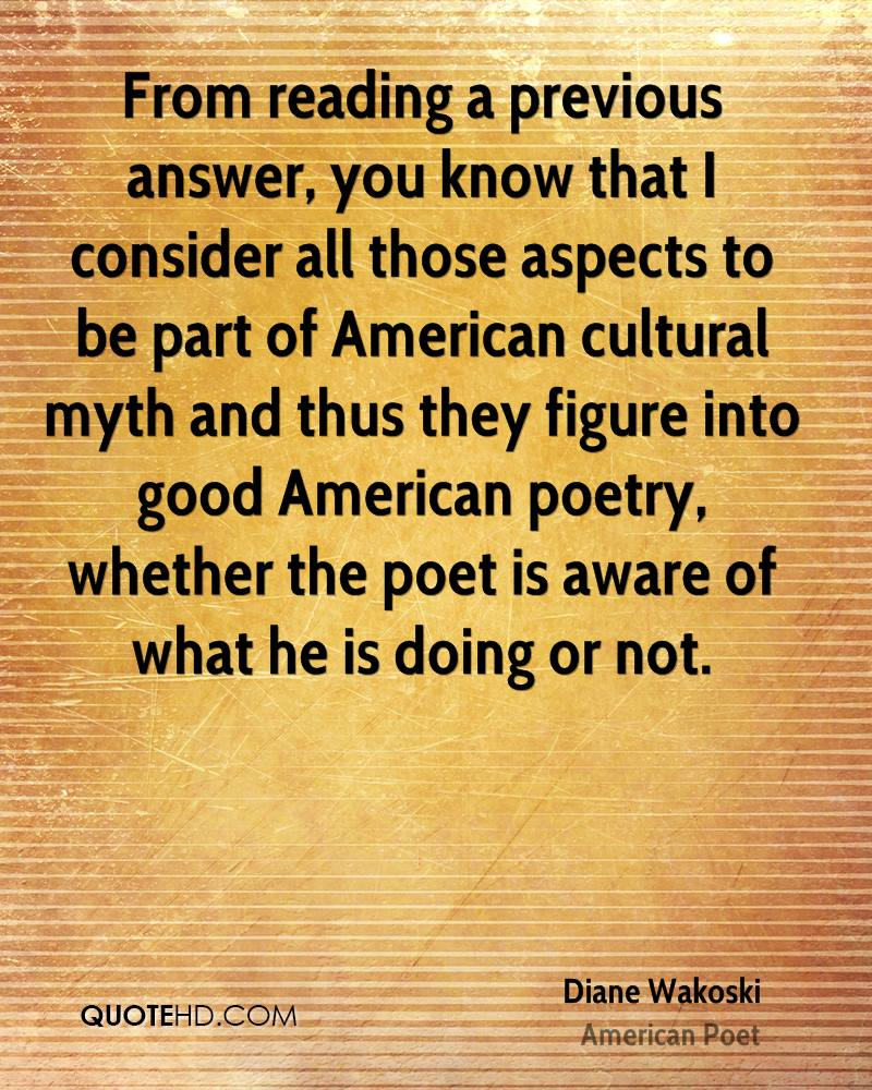 From reading a previous answer, you know that I consider all those aspects to be part of American cultural myth and thus they figure into good American poetry, whether the poet is aware of what he is doing or not.