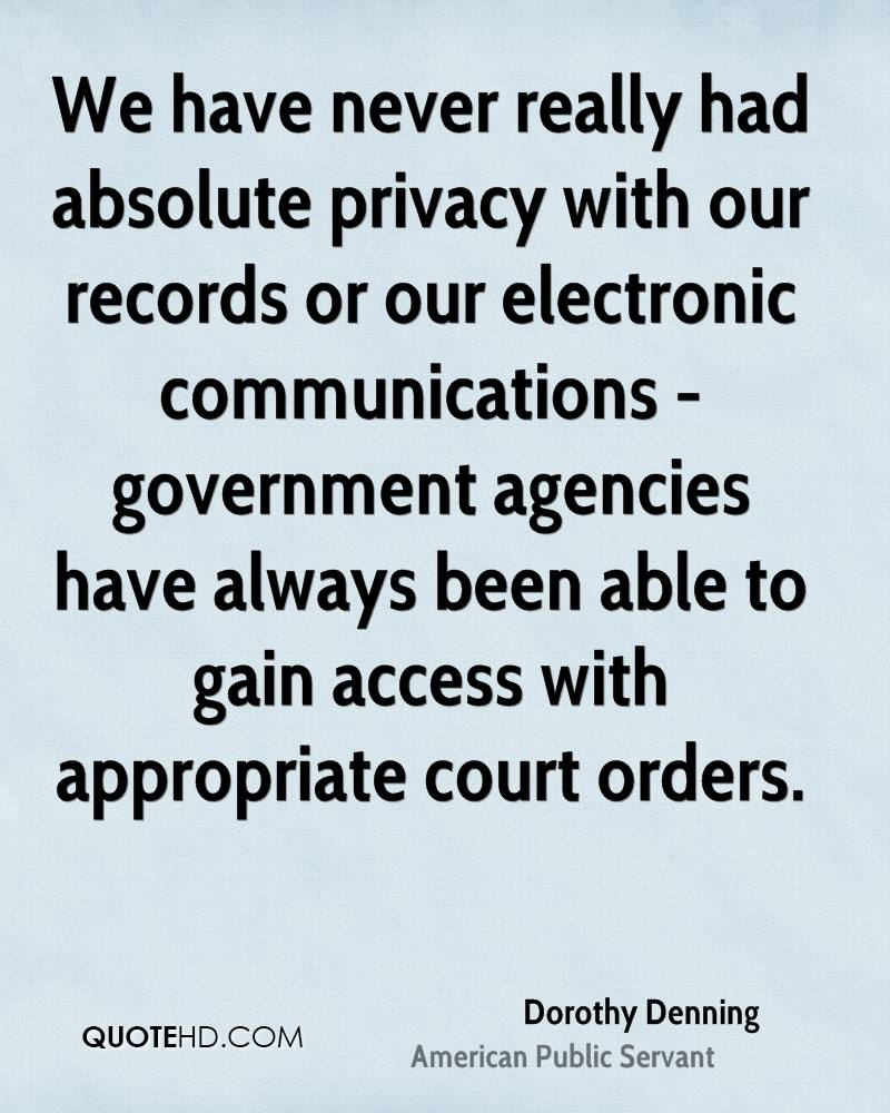 We have never really had absolute privacy with our records or our electronic communications - government agencies have always been able to gain access with appropriate court orders.