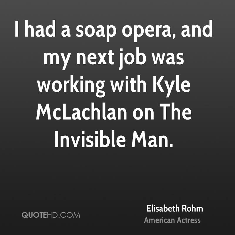 I had a soap opera, and my next job was working with Kyle McLachlan on The Invisible Man.