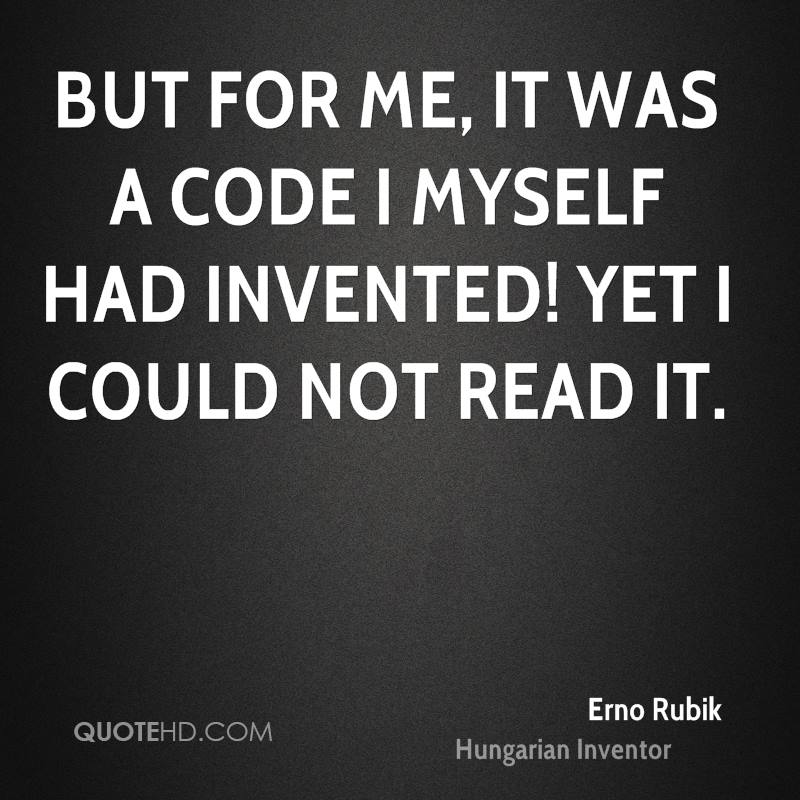 But for me, it was a code I myself had invented! Yet I could not read it.