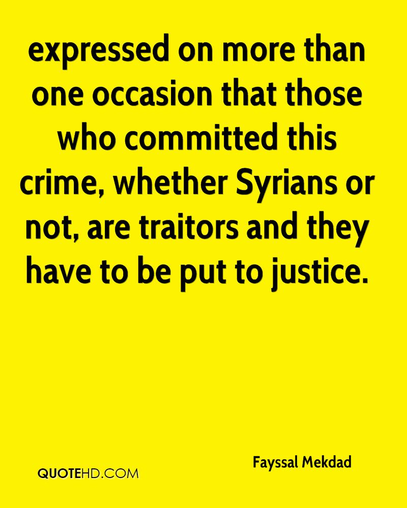 expressed on more than one occasion that those who committed this crime, whether Syrians or not, are traitors and they have to be put to justice.