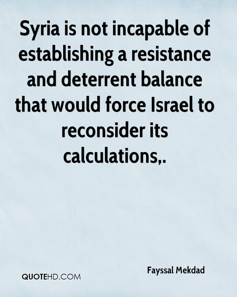 Syria is not incapable of establishing a resistance and deterrent balance that would force Israel to reconsider its calculations.
