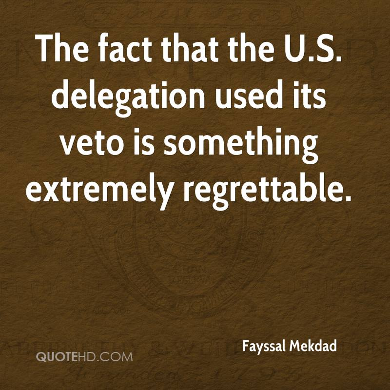 The fact that the U.S. delegation used its veto is something extremely regrettable.