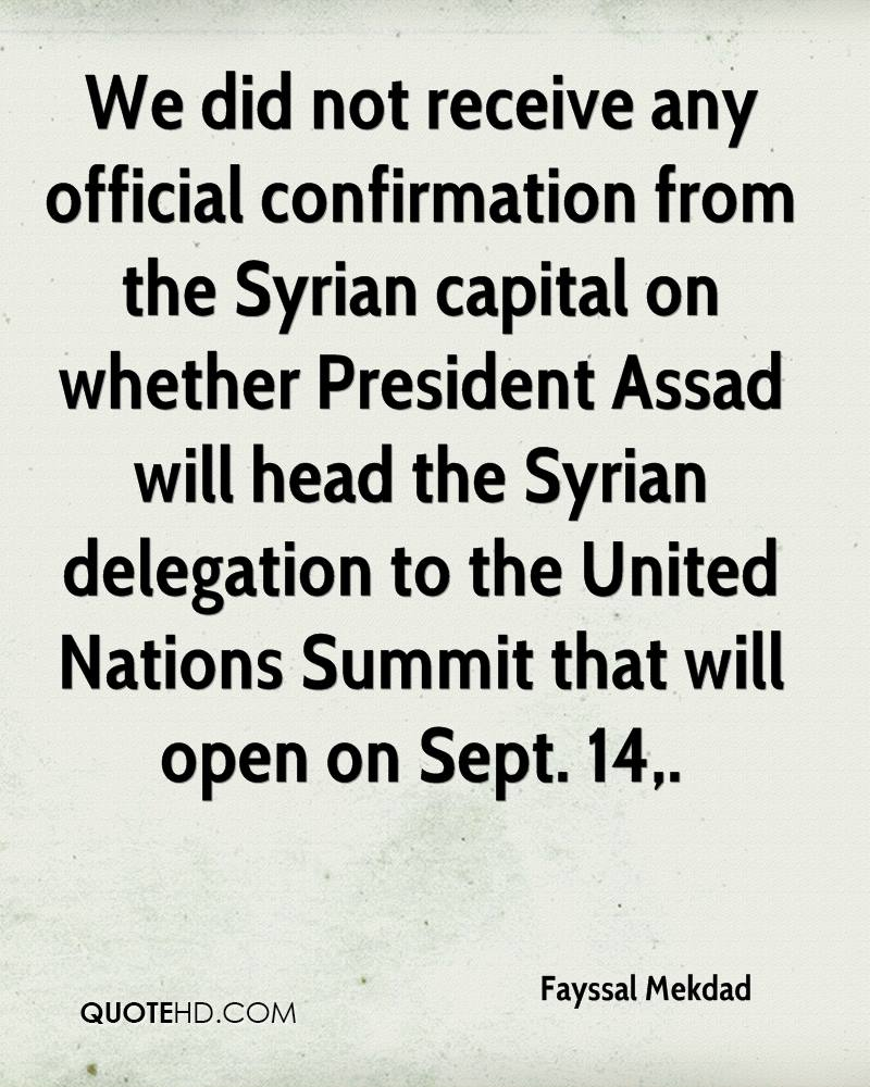 We did not receive any official confirmation from the Syrian capital on whether President Assad will head the Syrian delegation to the United Nations Summit that will open on Sept. 14.