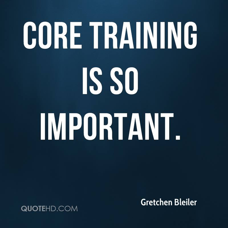 Core training is so important.