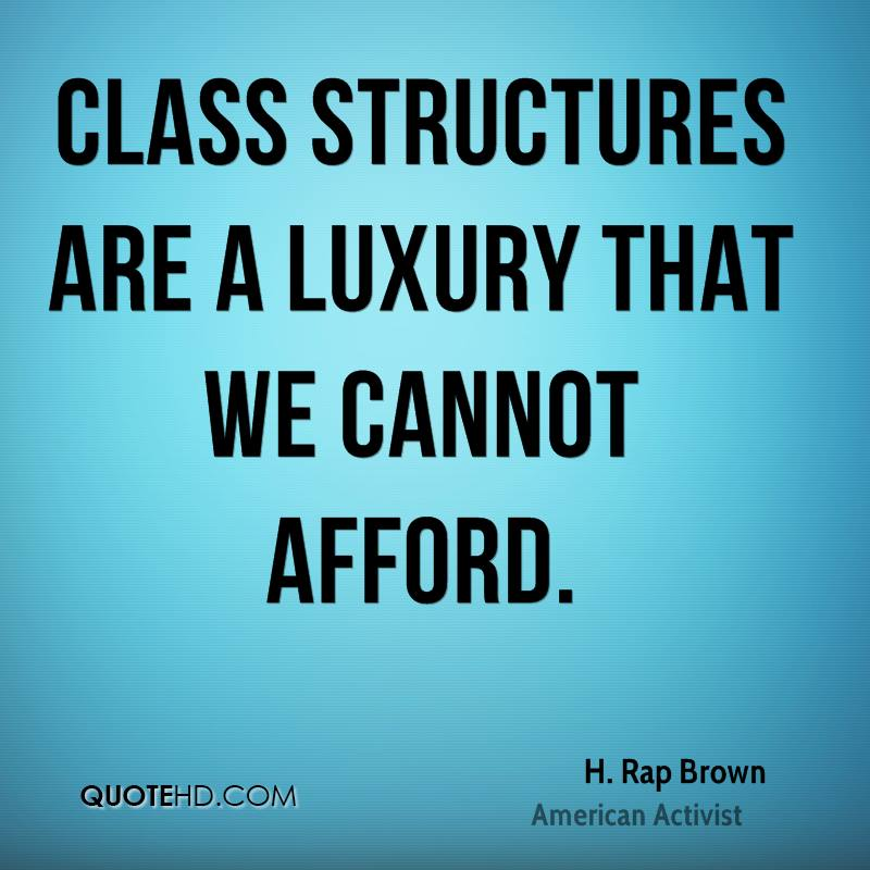 Class structures are a luxury that we cannot afford.