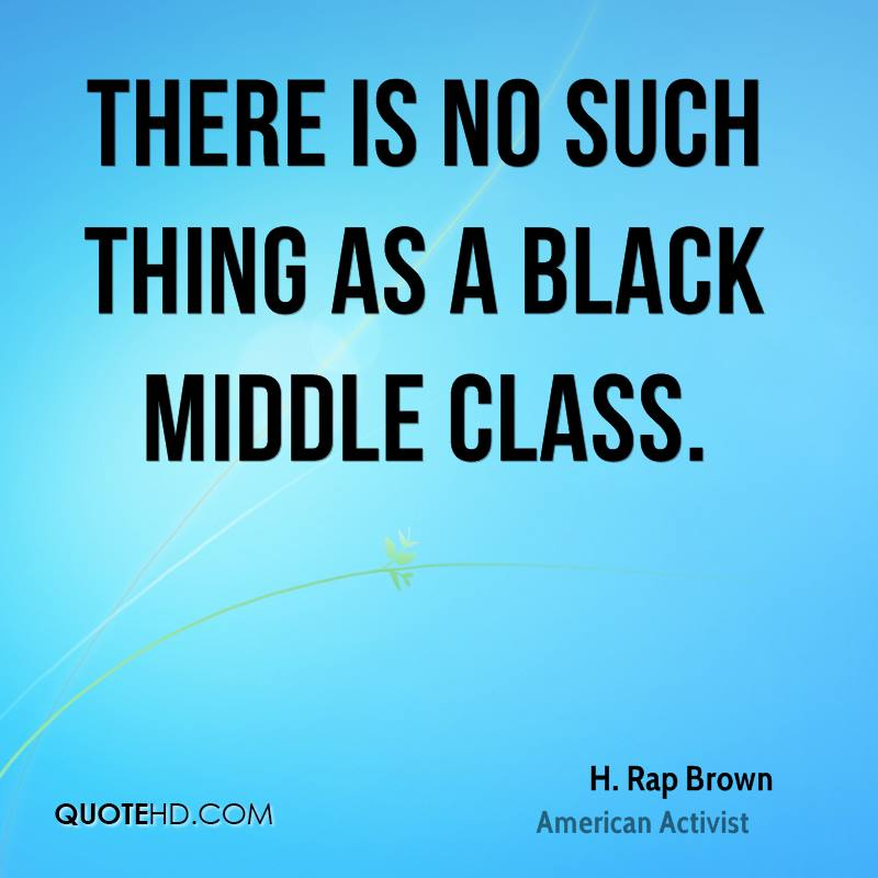 There is no such thing as a black middle class.