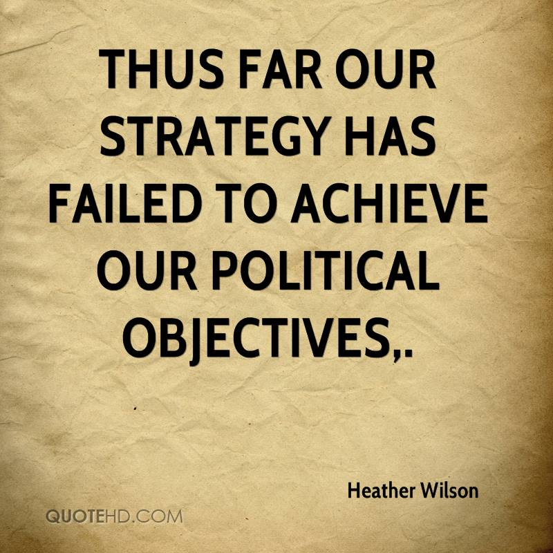 Thus far our strategy has failed to achieve our political objectives.