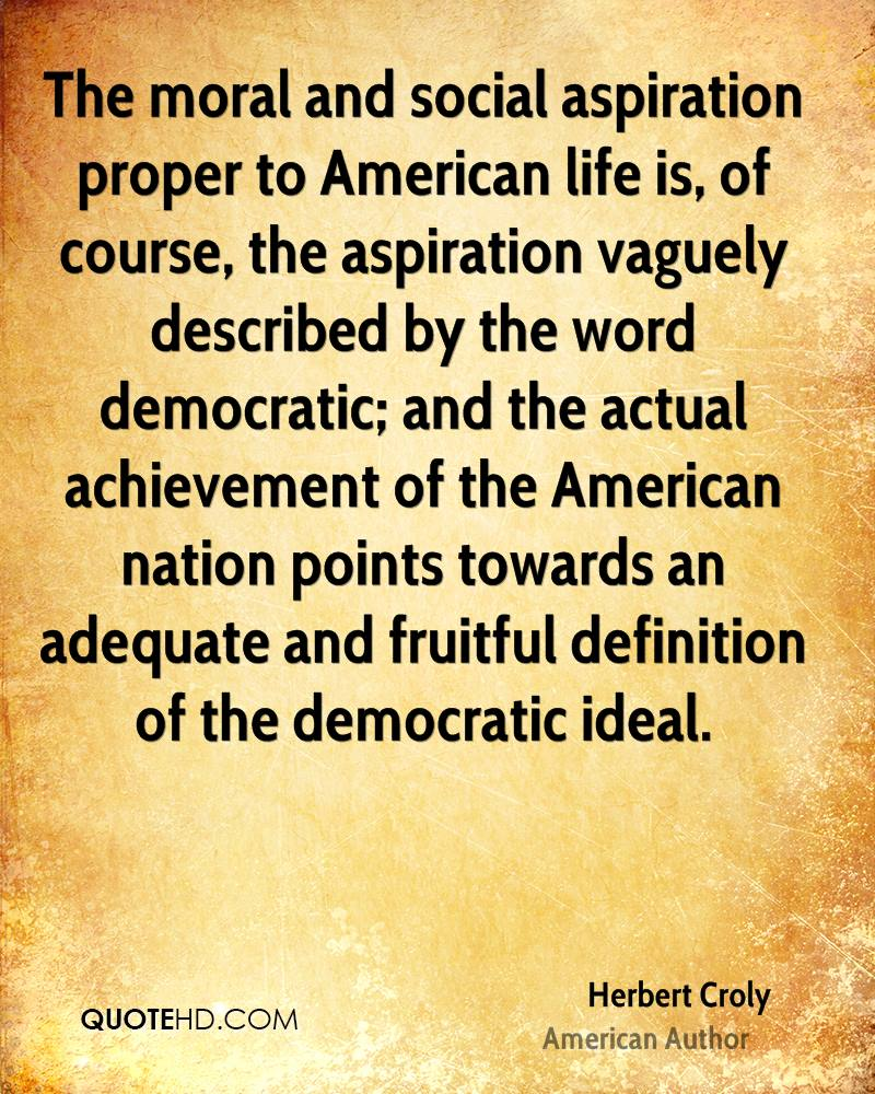 herbert croly quotes quotehd the moral and social aspiration proper to american life is of course the aspiration