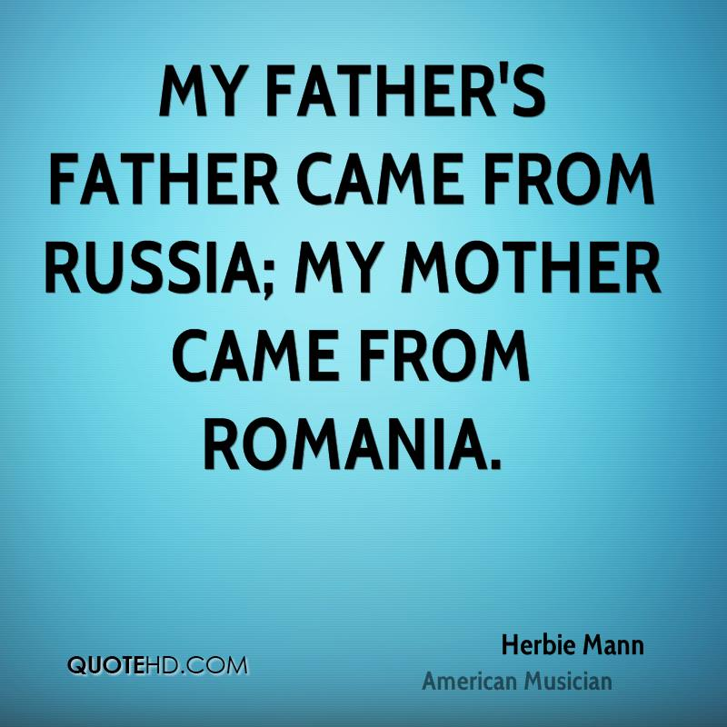 My father's father came from Russia; my mother came from Romania.