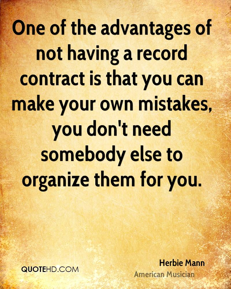 One of the advantages of not having a record contract is that you can make your own mistakes, you don't need somebody else to organize them for you.