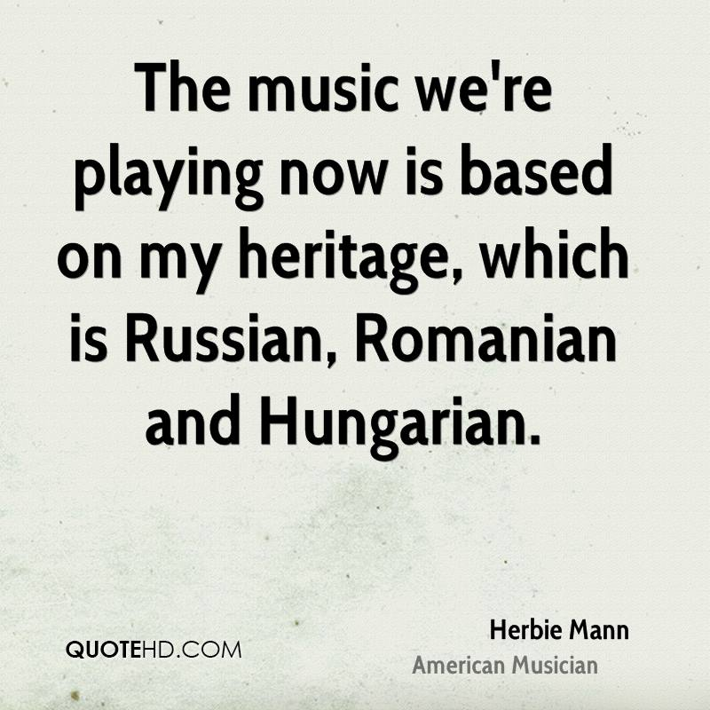 The music we're playing now is based on my heritage, which is Russian, Romanian and Hungarian.
