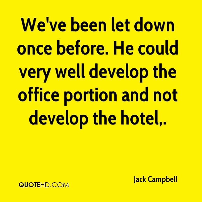 We've been let down once before. He could very well develop the office portion and not develop the hotel.