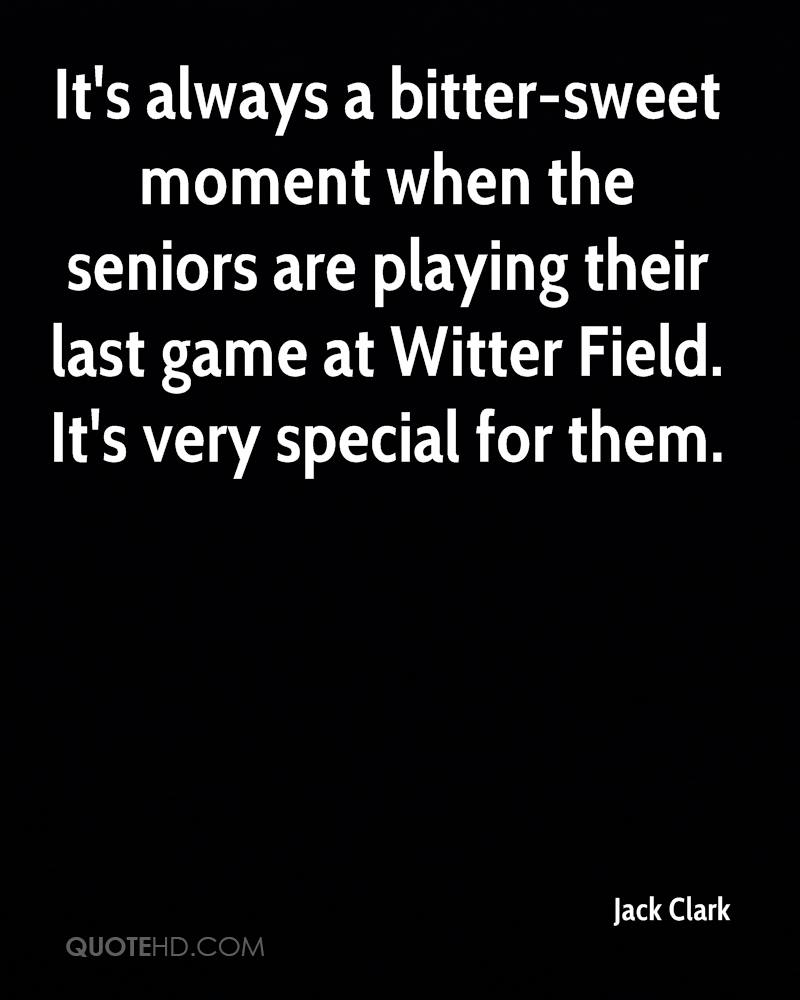 It's always a bitter-sweet moment when the seniors are playing their last game at Witter Field. It's very special for them.