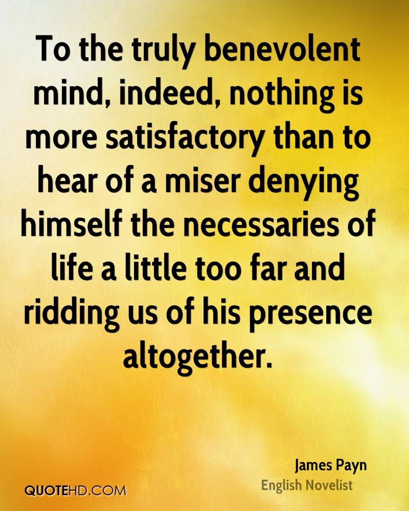 To the truly benevolent mind, indeed, nothing is more satisfactory than to hear of a miser denying himself the necessaries of life a little too far and ridding us of his presence altogether.
