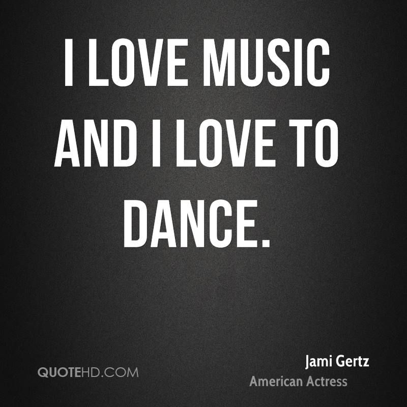 I Love Music And I Love To Dance