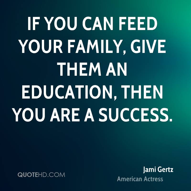If you can feed your family, give them an education, then you are a success.