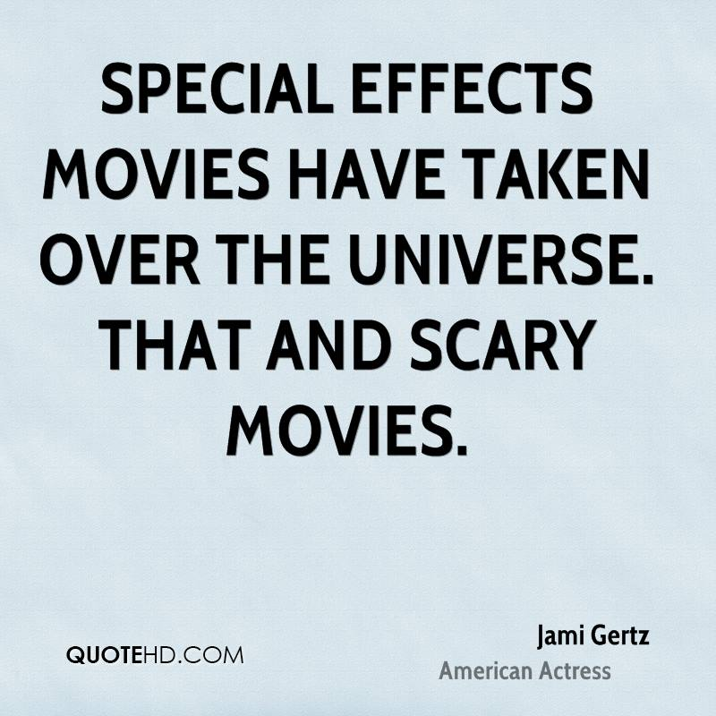 Special effects movies have taken over the universe. That and scary movies.