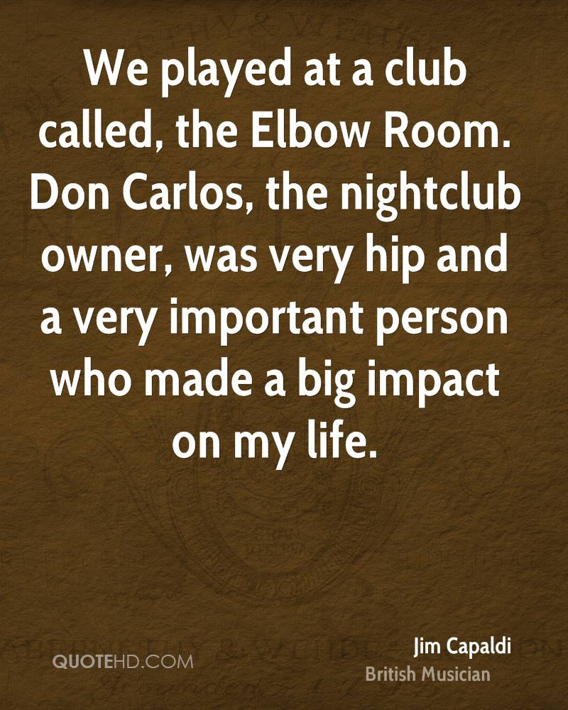 We played at a club called, the Elbow Room. Don Carlos, the nightclub owner, was very hip and a very important person who made a big impact on my life.